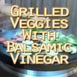 Grilled Veggies With Balsamic Viniagrette
